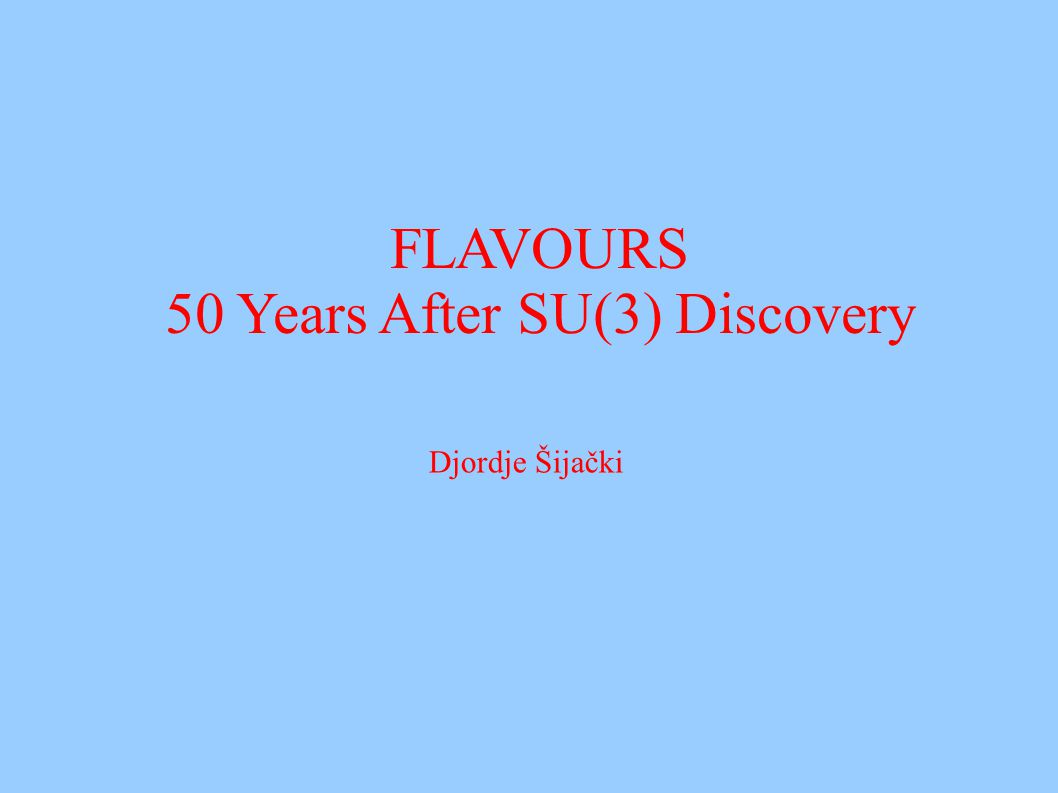 FLAVOURS 50 Years After SU(3) Discovery Djordje Šijački