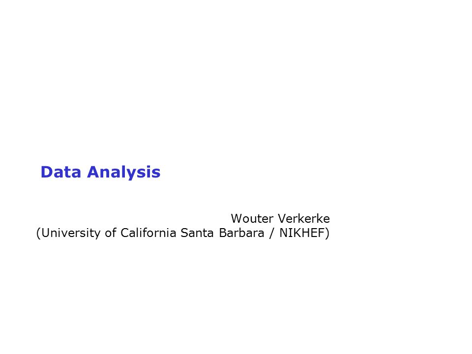 Wouter Verkerke, UCSB Course Overview Basic statistics – 24 pages Reducing backgrounds – 36 pages Estimation and fitting – 52 pages Significance, probability – 25 pages Systematic uncertainties – 12 pages