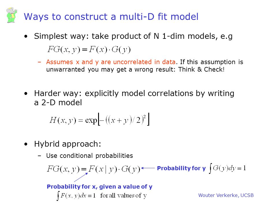 Wouter Verkerke, UCSB Ways to construct a multi-D fit model Simplest way: take product of N 1-dim models, e.g –Assumes x and y are uncorrelated in dat