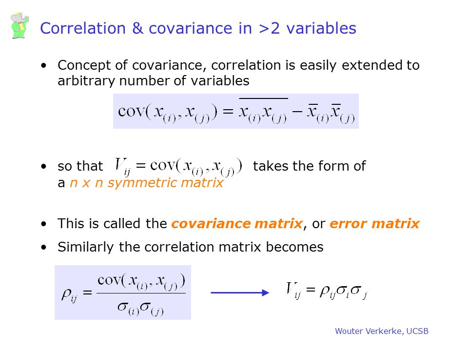Wouter Verkerke, UCSB Correlation & covariance in >2 variables Concept of covariance, correlation is easily extended to arbitrary number of variables