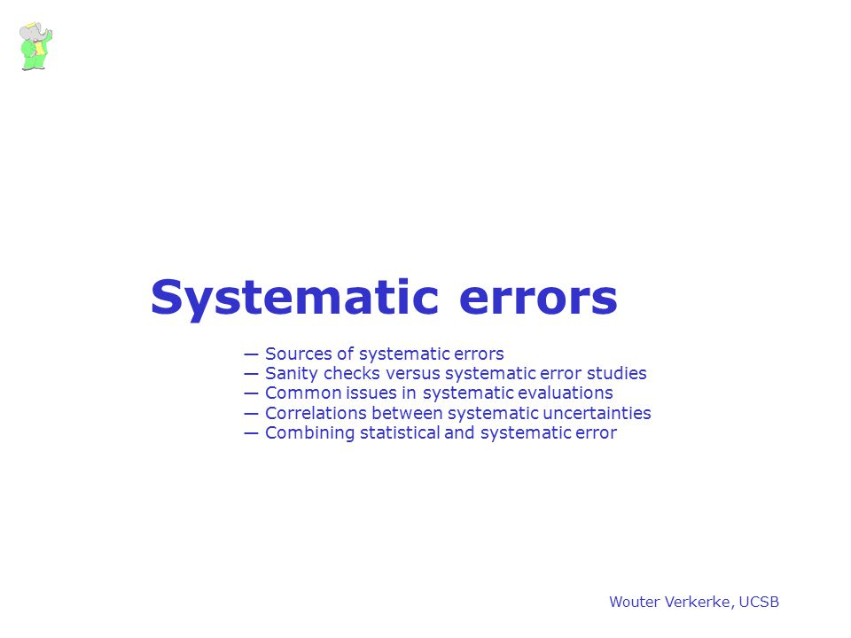 Wouter Verkerke, UCSB Systematic errors — Sources of systematic errors — Sanity checks versus systematic error studies — Common issues in systematic e