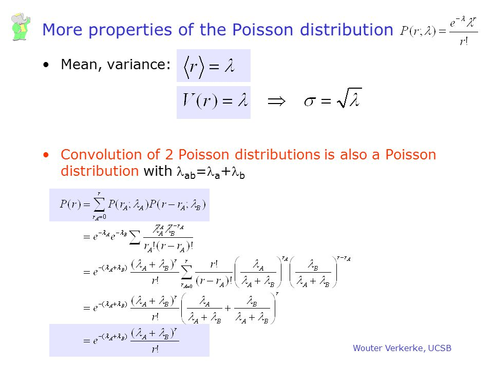 Wouter Verkerke, UCSB More properties of the Poisson distribution Mean, variance: Convolution of 2 Poisson distributions is also a Poisson distributio