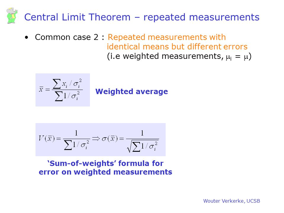 Wouter Verkerke, UCSB Central Limit Theorem – repeated measurements Common case 2 : Repeated measurements with identical means but different errors (i