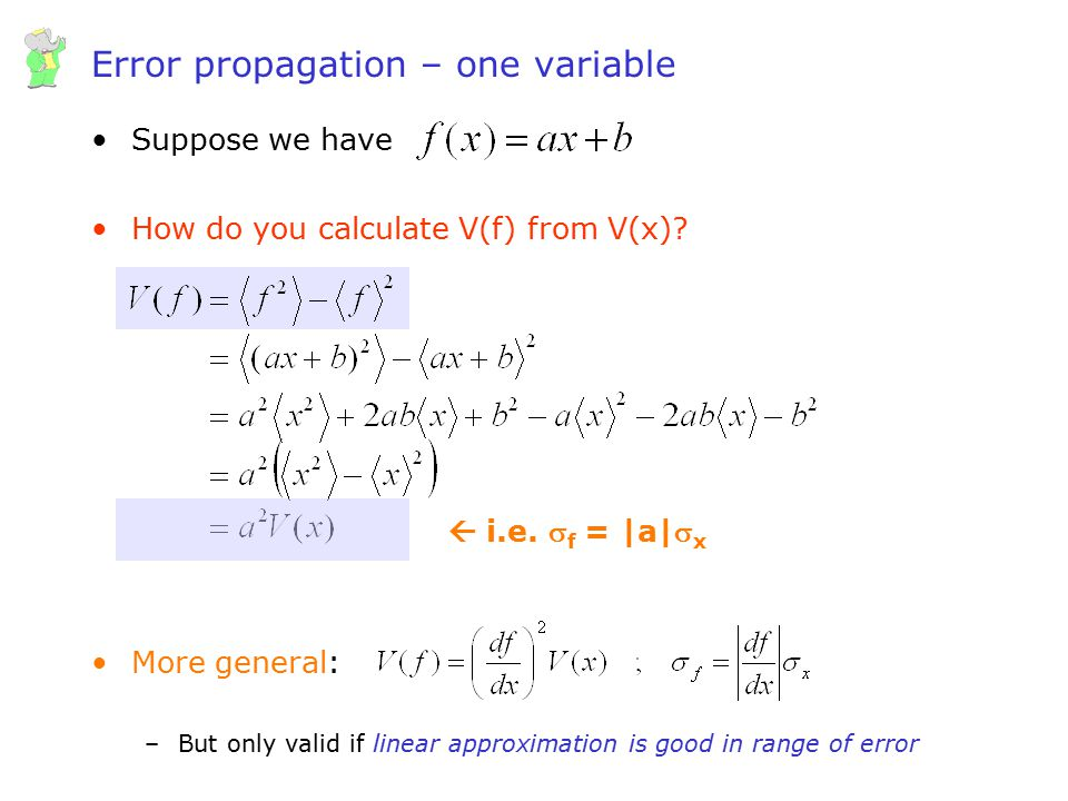 Wouter Verkerke, UCSB Error propagation – one variable Suppose we have How do you calculate V(f) from V(x)? More general: –But only valid if linear ap