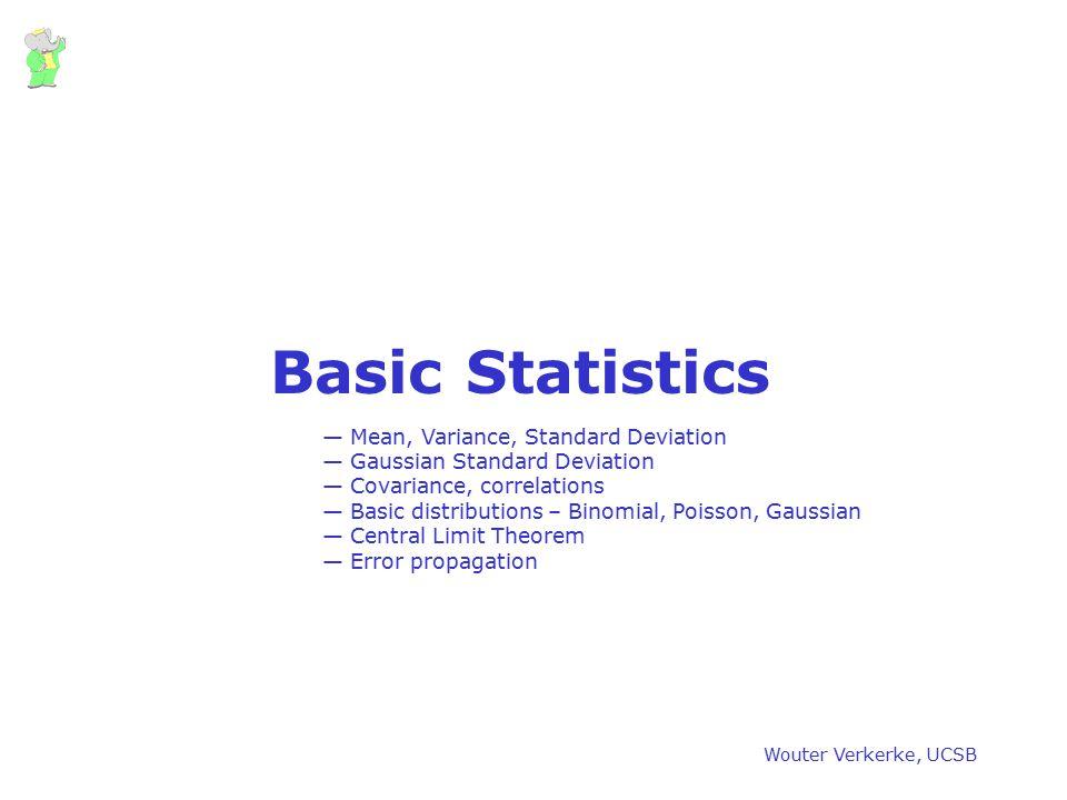 Wouter Verkerke, UCSB Data – types of data Qualitative (numeric) vs Quantitative (non-numeric) Not suitable for mathematical treatment Discrete (Integers) Continuous (Reals) Binning { 5.6354 7.3625 8.1635 9.3634 1.3846 0.2847 1.4763 } 'Histograms' 'N-tuples'