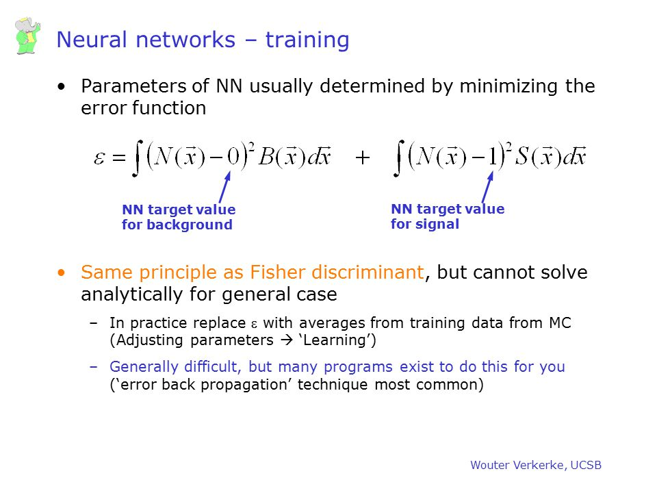 Wouter Verkerke, UCSB Neural networks – training Parameters of NN usually determined by minimizing the error function Same principle as Fisher discrim