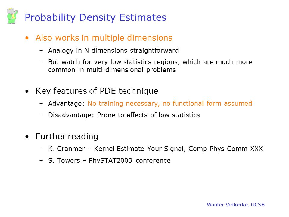 Wouter Verkerke, UCSB Probability Density Estimates Also works in multiple dimensions –Analogy in N dimensions straightforward –But watch for very low