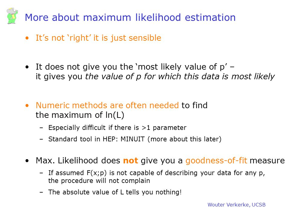 Wouter Verkerke, UCSB More about maximum likelihood estimation It's not 'right' it is just sensible It does not give you the 'most likely value of p'