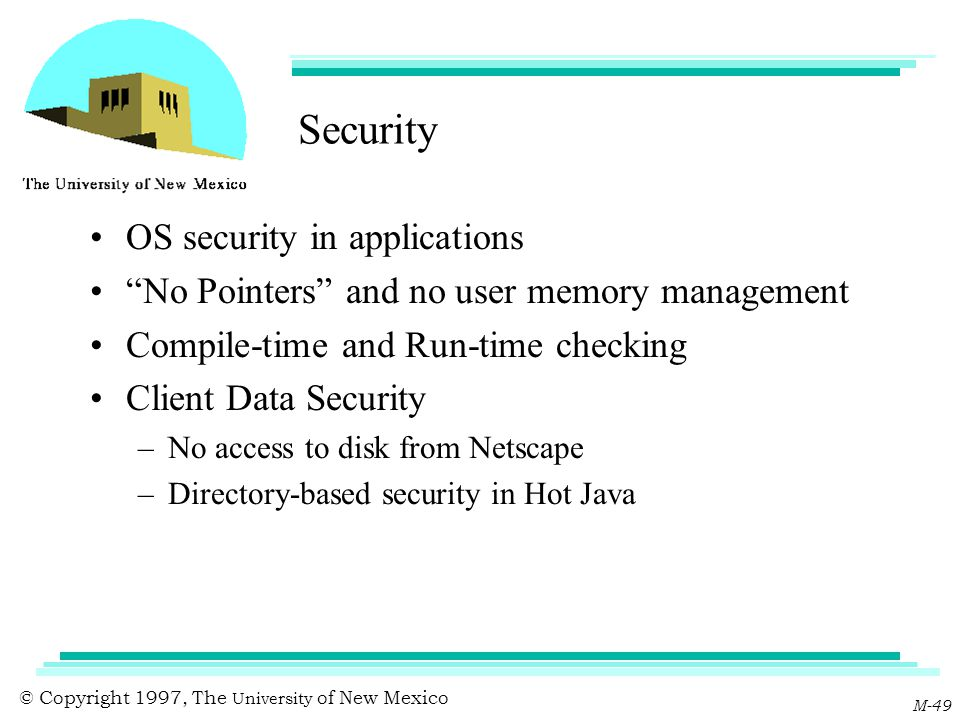 "© Copyright 1997, The University of New Mexico M-49 Security OS security in applications ""No Pointers"" and no user memory management Compile-time and"