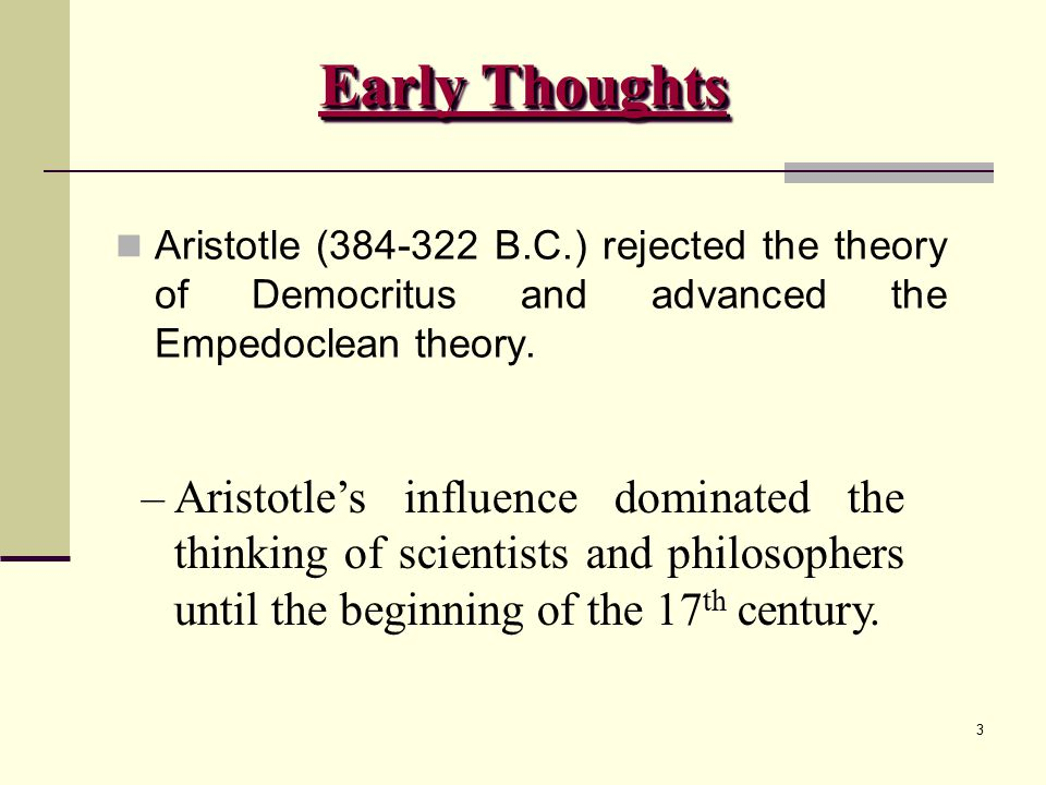 3 Aristotle (384-322 B.C.) rejected the theory of Democritus and advanced the Empedoclean theory.