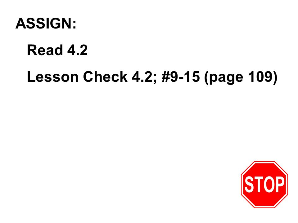 ASSIGN: Read 4.2 Lesson Check 4.2; #9-15 (page 109)