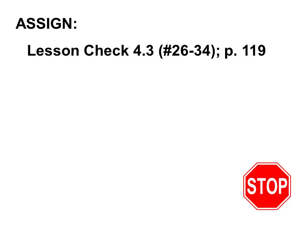 ASSIGN: Lesson Check 4.3 (#26-34); p. 119