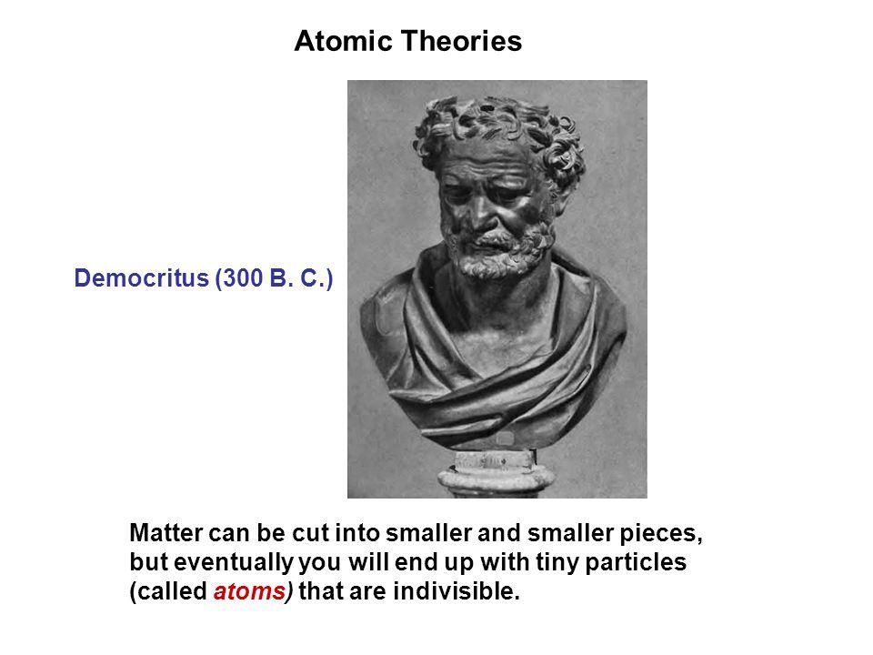 Atomic Theories Democritus (300 B.