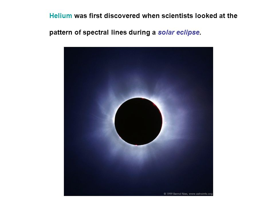 Helium was first discovered when scientists looked at the pattern of spectral lines during a solar eclipse.
