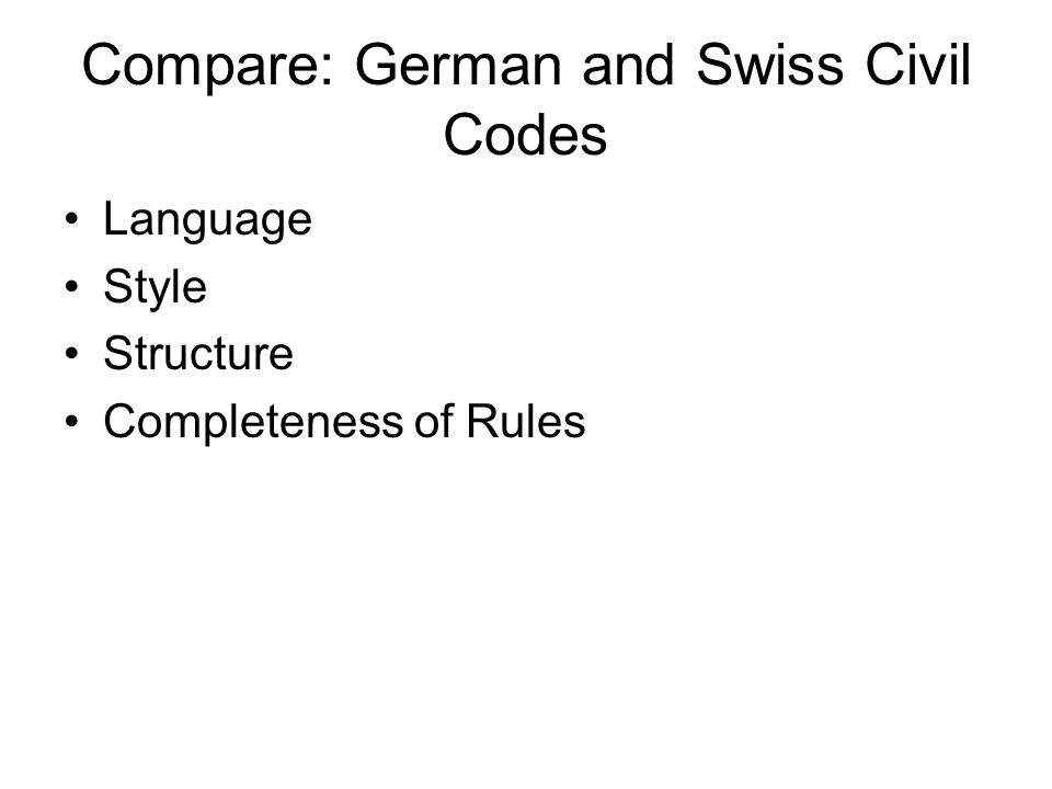 Compare: German and Swiss Civil Codes Language Style Structure Completeness of Rules