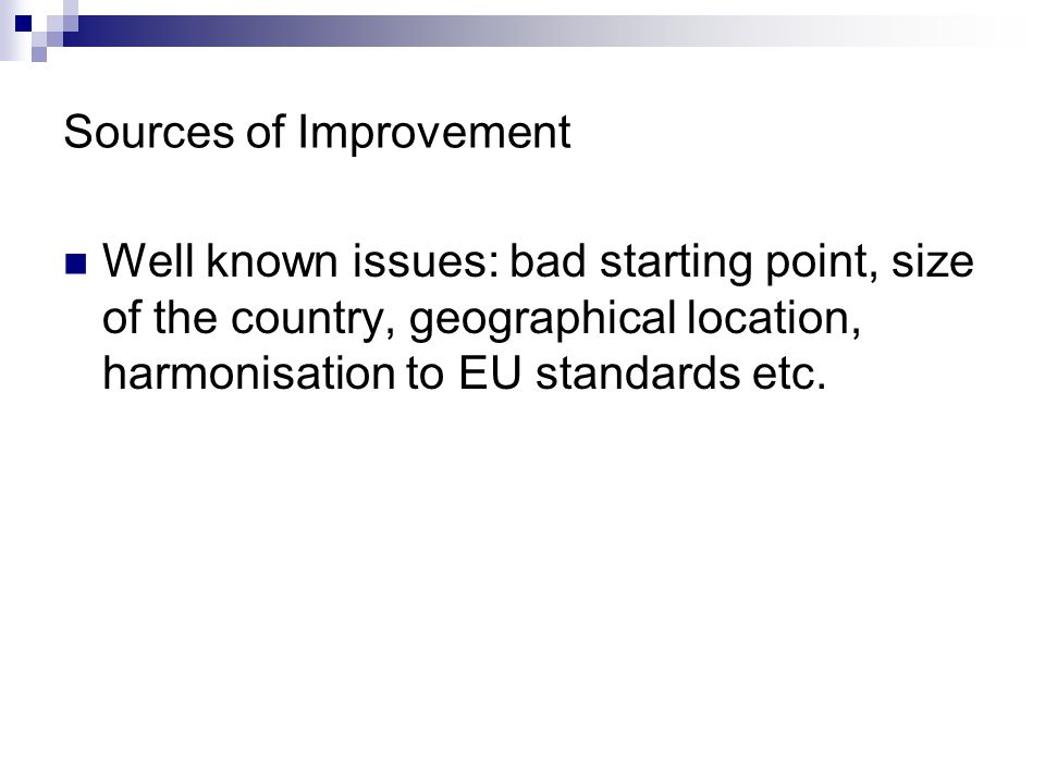 Sources of Improvement Well known issues: bad starting point, size of the country, geographical location, harmonisation to EU standards etc.