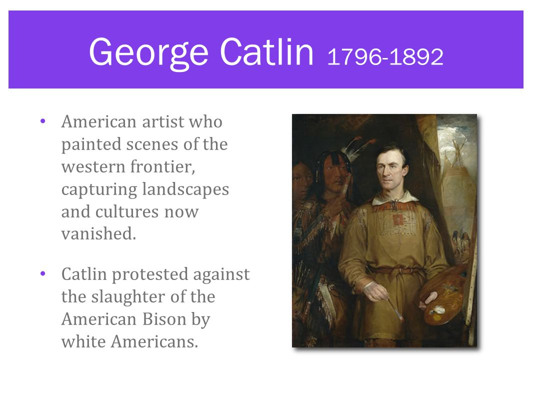 George Catlin 1796-1892 American artist who painted scenes of the western frontier, capturing landscapes and cultures now vanished.