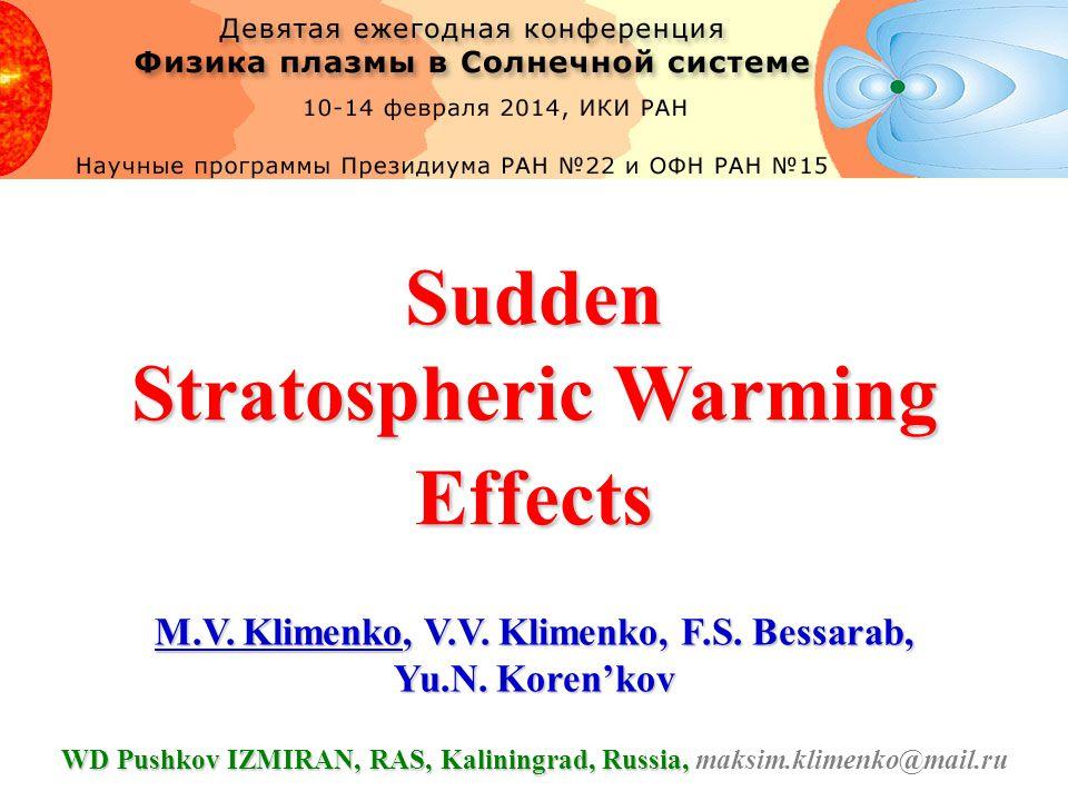 Sudden Stratospheric Warming Effects M.V. Klimenko, V.V. Klimenko, F.S. Bessarab, Yu.N. Koren'kov WD Pushkov IZMIRAN, RAS, Kaliningrad, Russia, WD Pus