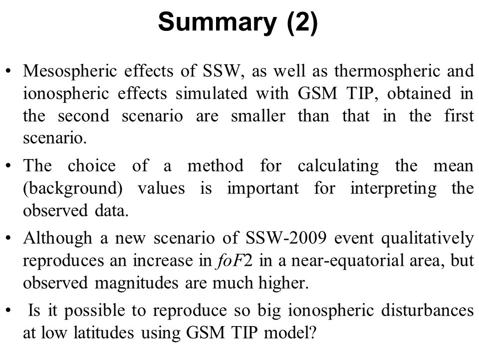 Summary (2) Mesospheric effects of SSW, as well as thermospheric and ionospheric effects simulated with GSM TIP, obtained in the second scenario are s