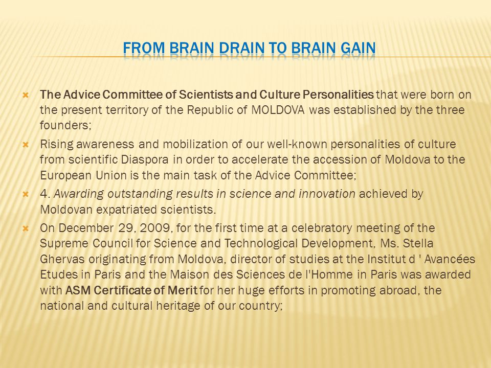  The Advice Committee of Scientists and Culture Personalities that were born on the present territory of the Republic of MOLDOVA was established by the three founders;  Rising awareness and mobilization of our well-known personalities of culture from scientific Diaspora in order to accelerate the accession of Moldova to the European Union is the main task of the Advice Committee;  4.