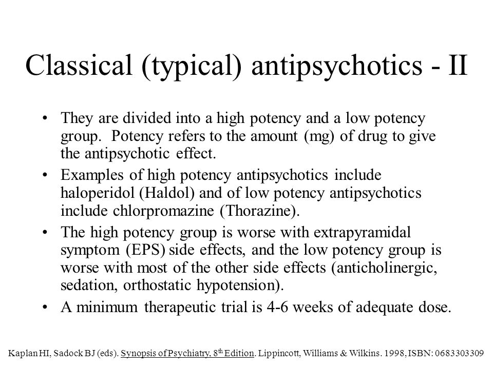 Classical (typical) antipsychotics - II They are divided into a high potency and a low potency group.