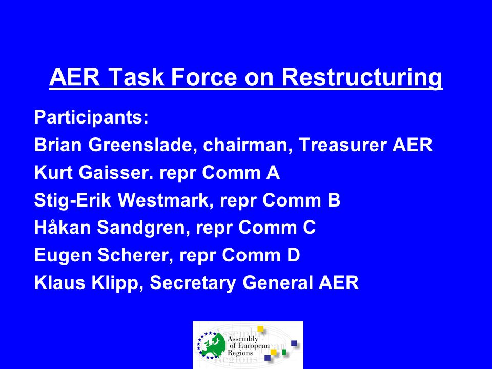 AER Task Force on Restructuring Participants: Brian Greenslade, chairman, Treasurer AER Kurt Gaisser.