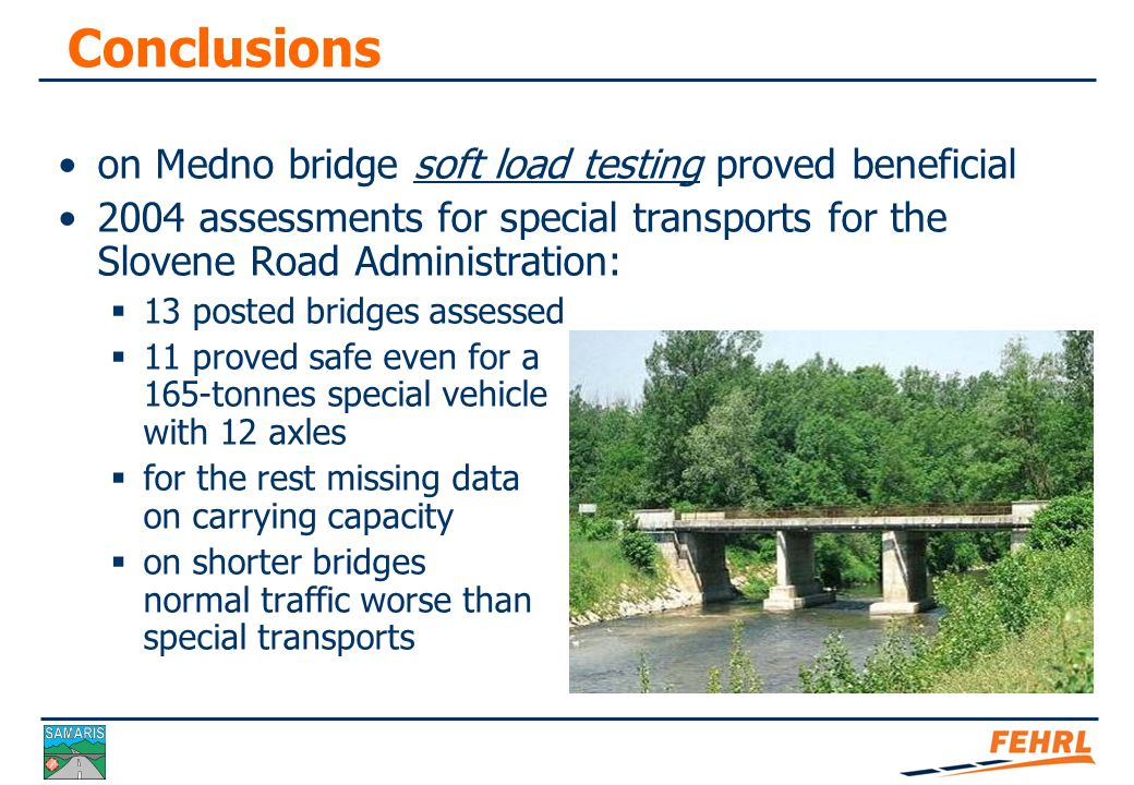 Structural safety of Medno bridge Calibrated structural model: 1.Loading scheme with 2 4-axle rigid 38-ton trucks, one in each lane: 2.Loading scheme with 81-ton 8-axle vehicle in one lane and rigid 38-ton truck in the other: Room for further optimisation of analysis