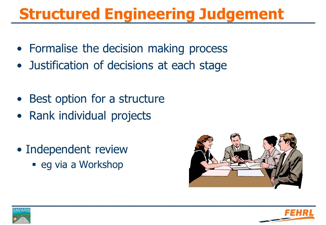 Engineering Judgement Advantages  Simple to use  Allows engineer to take all factors into consideration Problems  Subjective  Decisions could vary