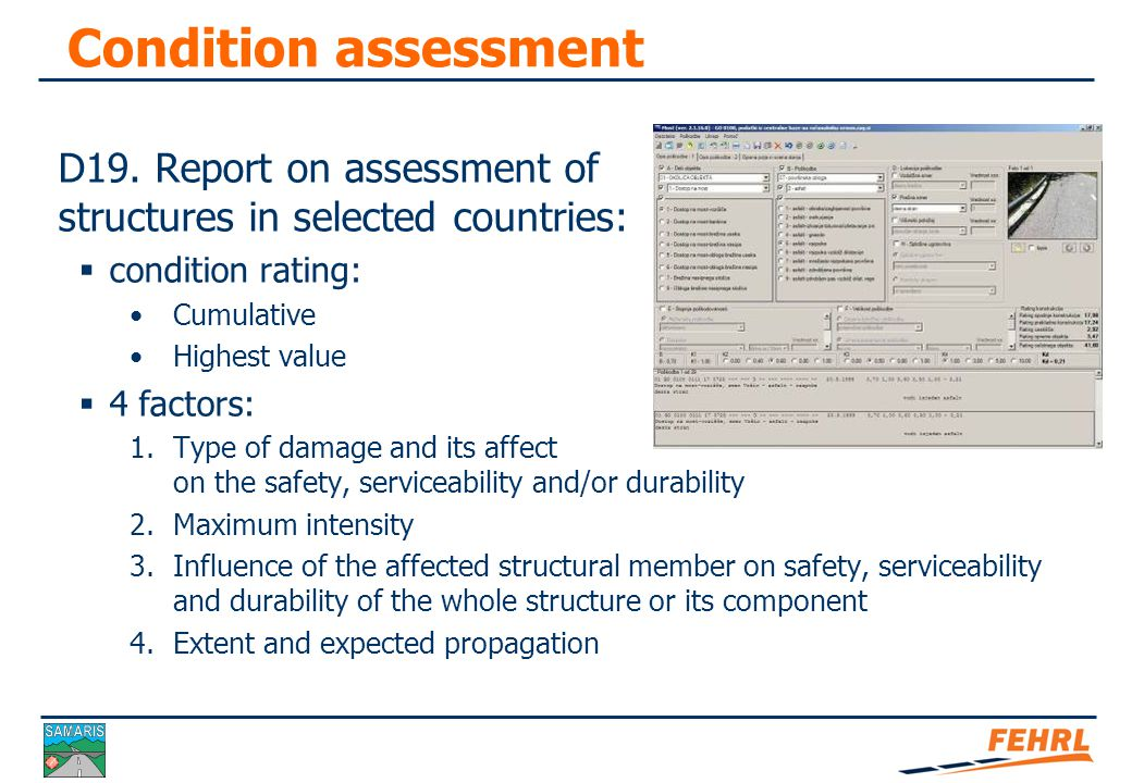 Condition assessment Influencing factors affecting deterioration:  Design stage: Detailing Durability Materials  Construction stage  Loadings  Maintenance