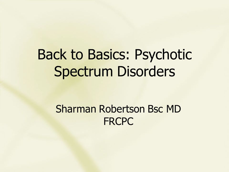 Format: Summary of Kaplan and Sadock's Synopsis of Psychiatry Schizophrenia Other Psychotic Disorders Schizophreniform disorder Brief psychotic disorder Schizoaffective disorder Delusional disorder Psychosis NOS