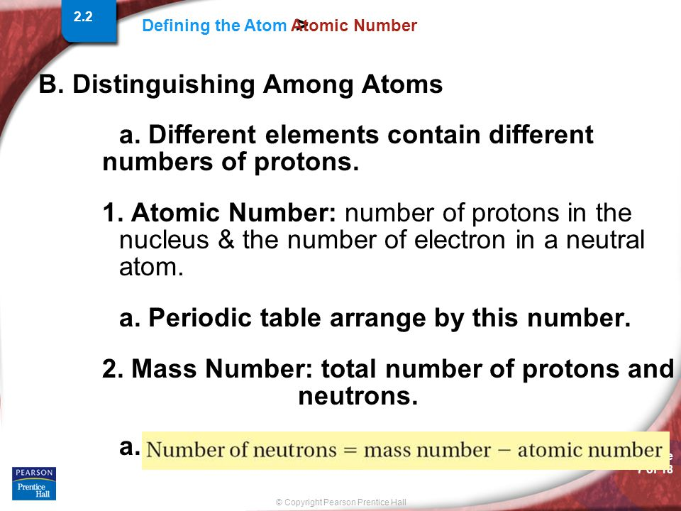 Slide 7 of 18 © Copyright Pearson Prentice Hall Defining the Atom > 2.2 Atomic Number B.