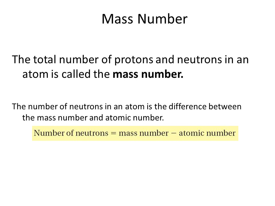 Mass Number The total number of protons and neutrons in an atom is called the mass number. The number of neutrons in an atom is the difference between