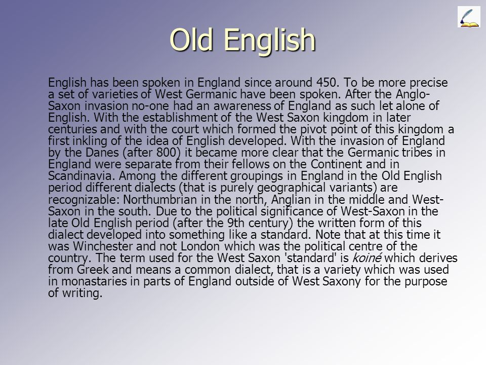 Periods in the development of English It is common to divide the history of English into three periods and old, a middle and an early modern one. The