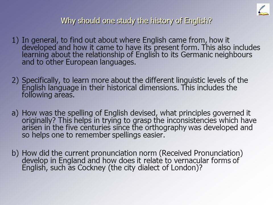 Why should one study the history of English.