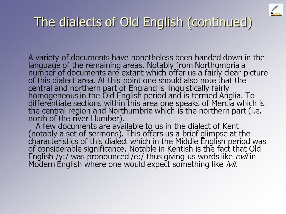 The dialects of Old English It is common to divide England into four dialect areas for the Old English period. First of all note that by England that