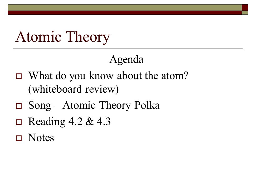 Atomic Theory Agenda  What do you know about the atom.