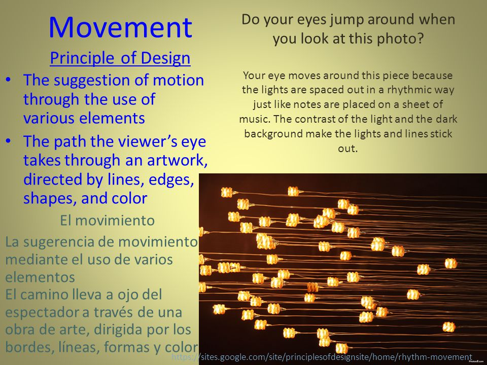 Movement Principle of Design The suggestion of motion through the use of various elements The path the viewer's eye takes through an artwork, directed