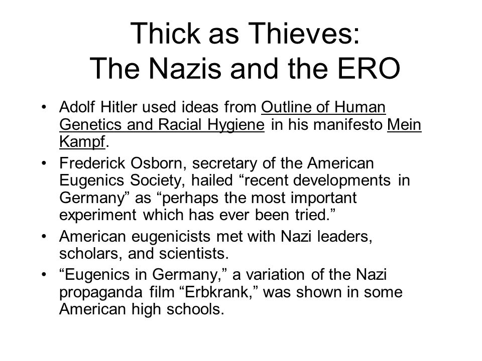 Thick as Thieves: The Nazis and the ERO Adolf Hitler used ideas from Outline of Human Genetics and Racial Hygiene in his manifesto Mein Kampf.