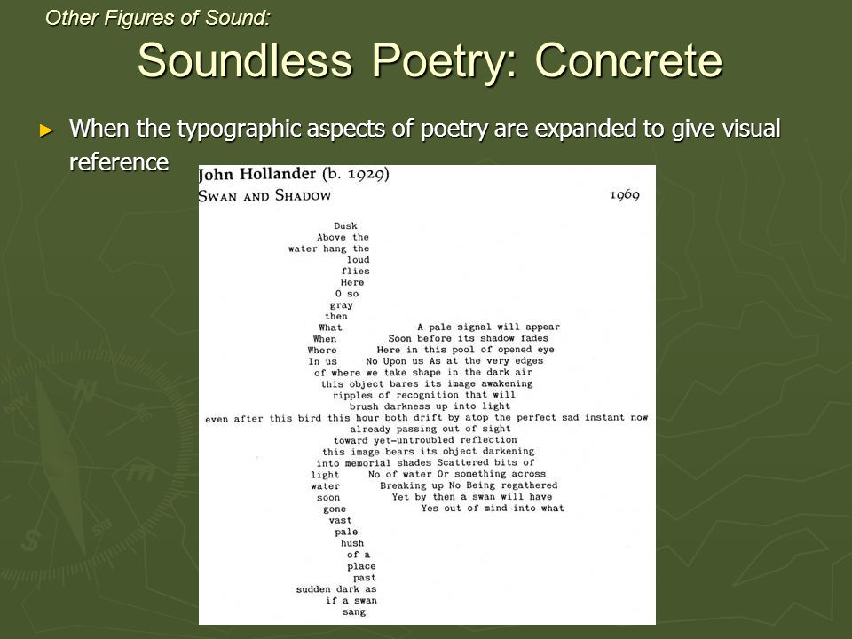 ► When the typographic aspects of poetry are expanded to give visual reference Other Figures of Sound: Soundless Poetry: Concrete