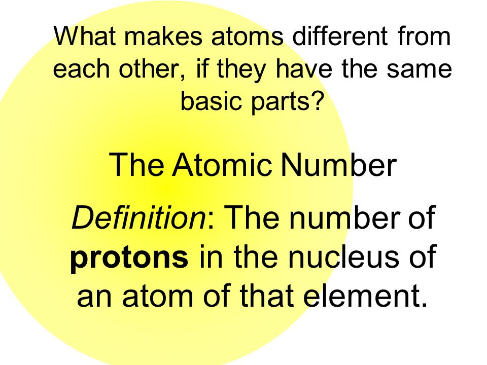 What makes atoms different from each other, if they have the same basic parts.