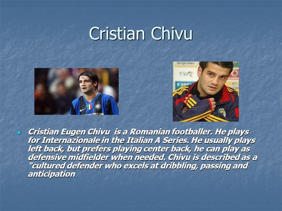 Cristian Chivu Cristian Eugen Chivu is a Romanian footballer.
