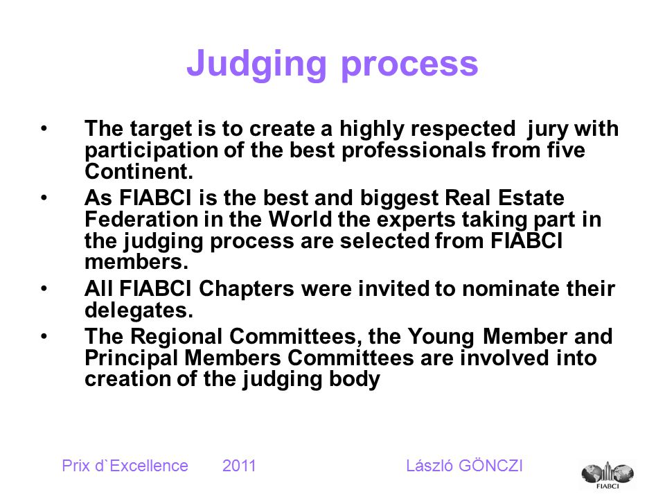 Judging process The target is to create a highly respected jury with participation of the best professionals from five Continent.