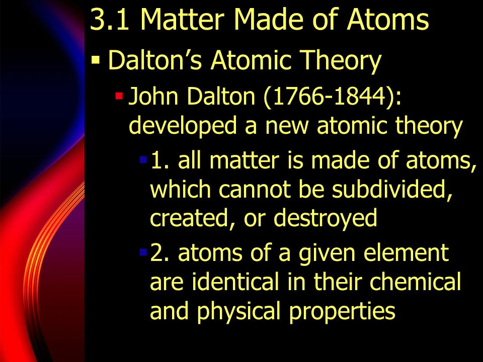 3.1 Matter Made of Atoms  Dalton's Atomic Theory  3.