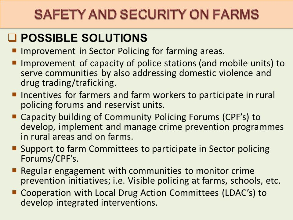  POSSIBLE SOLUTIONS  Improvement in Sector Policing for farming areas.