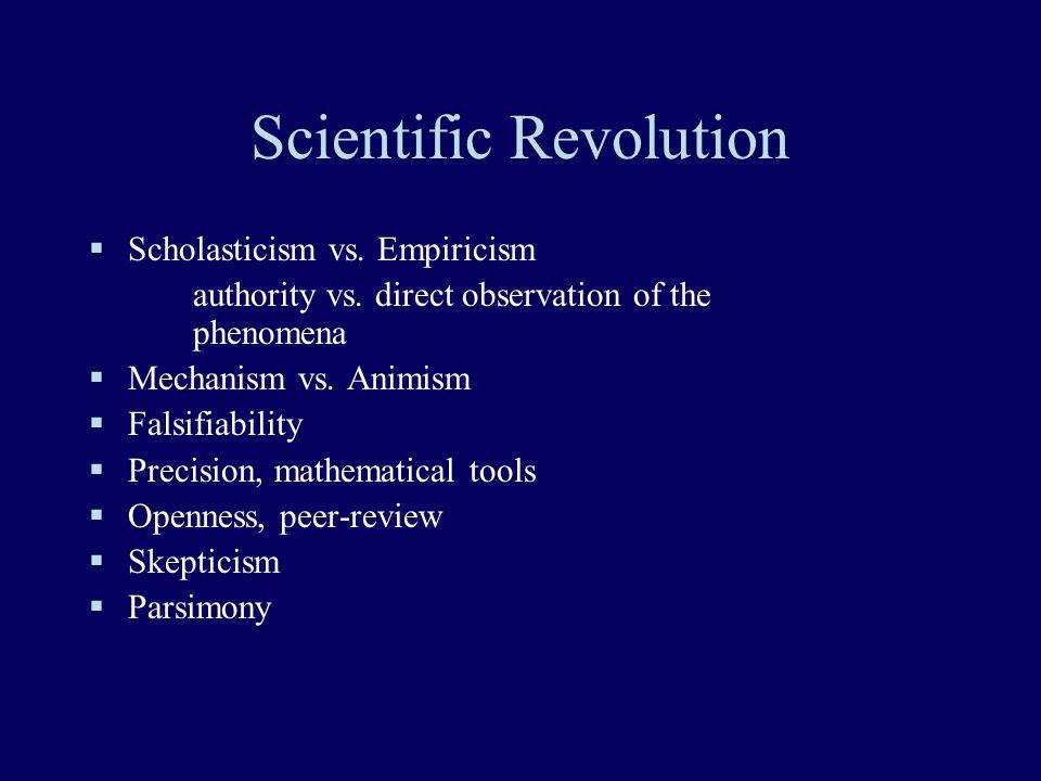 Scientific Revolution  Scholasticism vs. Empiricism authority vs.
