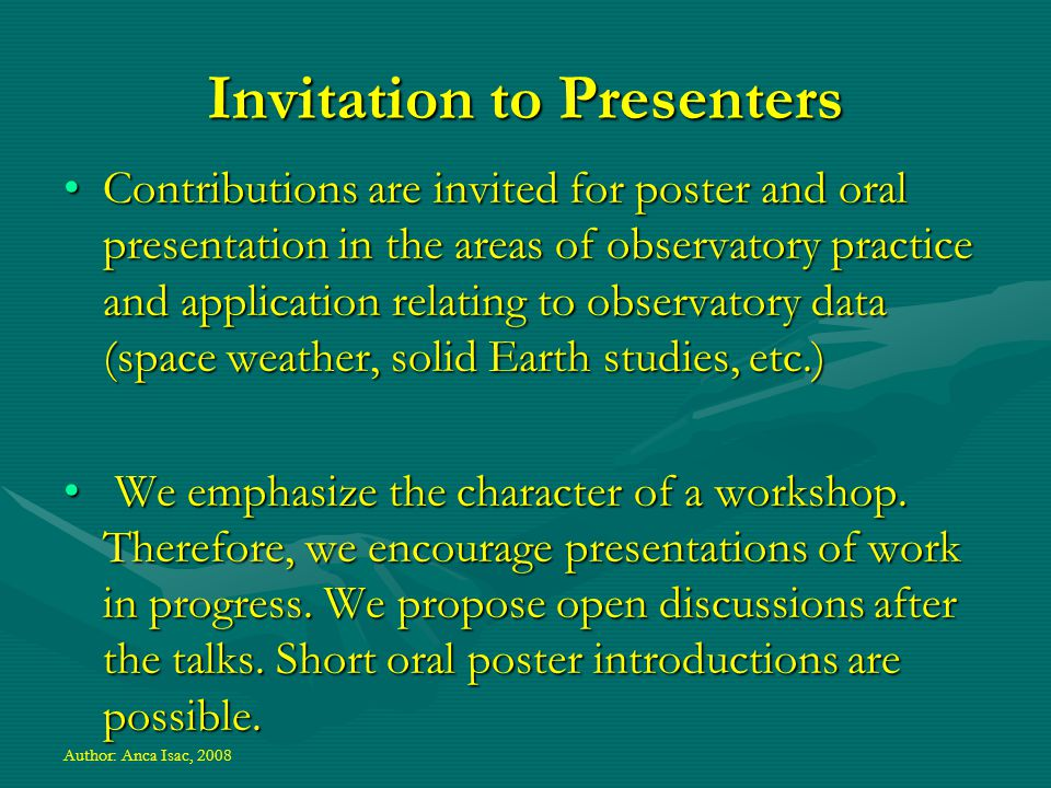 Sessions and Workshops are planned on: Magnetic Observatories: from compass to flux-gate epoch;Magnetic Observatories: from compass to flux-gate epoch; From deep core to space: long term and short term variations of geomagnetic field;From deep core to space: long term and short term variations of geomagnetic field; Magnetic Observatories and Satellites: a needed synergy to characterize the geomagnetic field;Magnetic Observatories and Satellites: a needed synergy to characterize the geomagnetic field; Magnetism and our world: from current to future applications;Magnetism and our world: from current to future applications; Author: Anca Isac, 2008