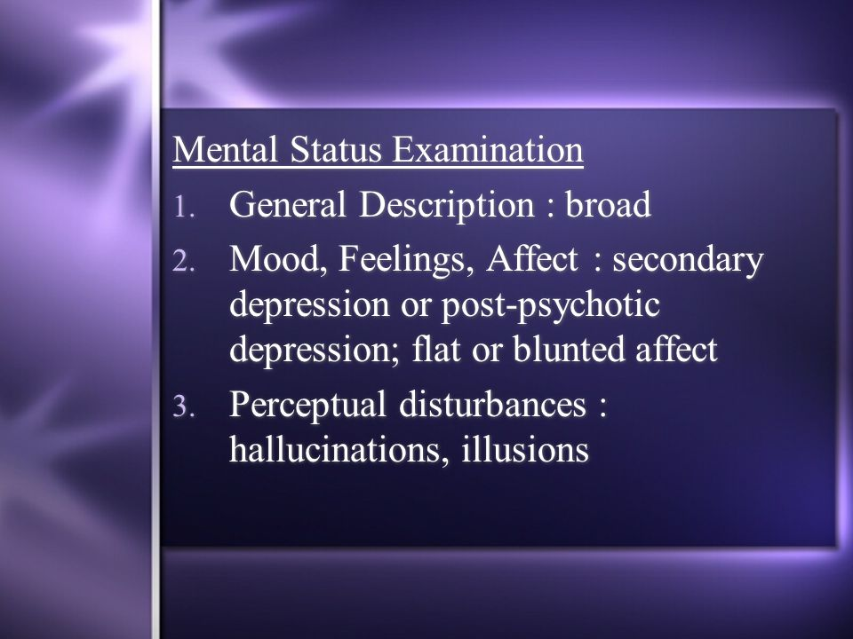 Mental Status Examination 1. General Description : broad 2.