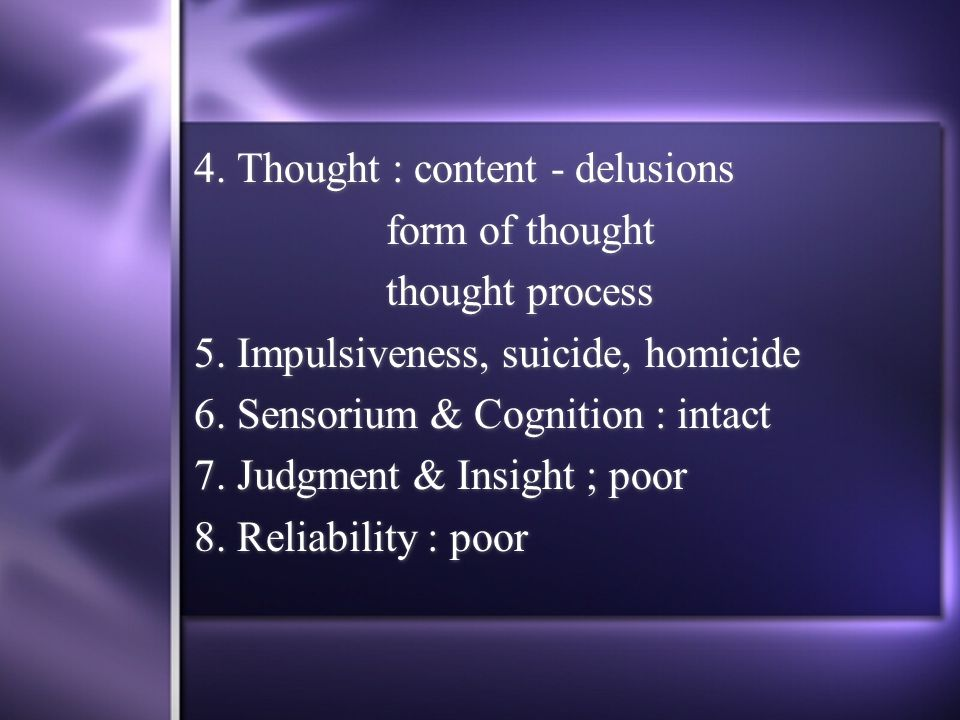 4. Thought : content - delusions form of thought thought process 5.