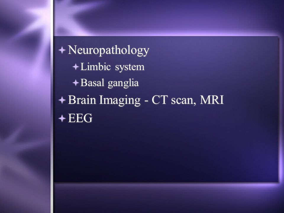  Neuropathology  Limbic system  Basal ganglia  Brain Imaging - CT scan, MRI  EEG  Neuropathology  Limbic system  Basal ganglia  Brain Imaging - CT scan, MRI  EEG