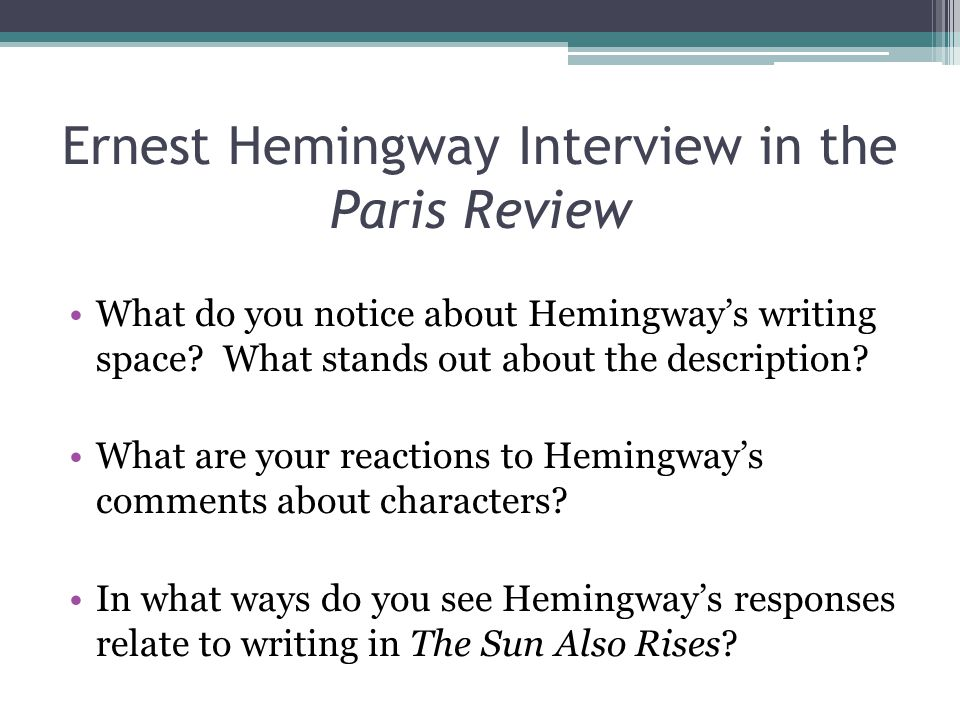 Ernest Hemingway Interview in the Paris Review What do you notice about Hemingway's writing space.